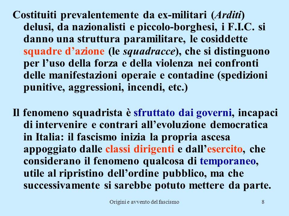 Origini e avvento del fascismo8 Costituiti prevalentemente da ex-militari (Arditi) delusi, da nazionalisti e piccolo-borghesi, i F.I.C. si danno una s