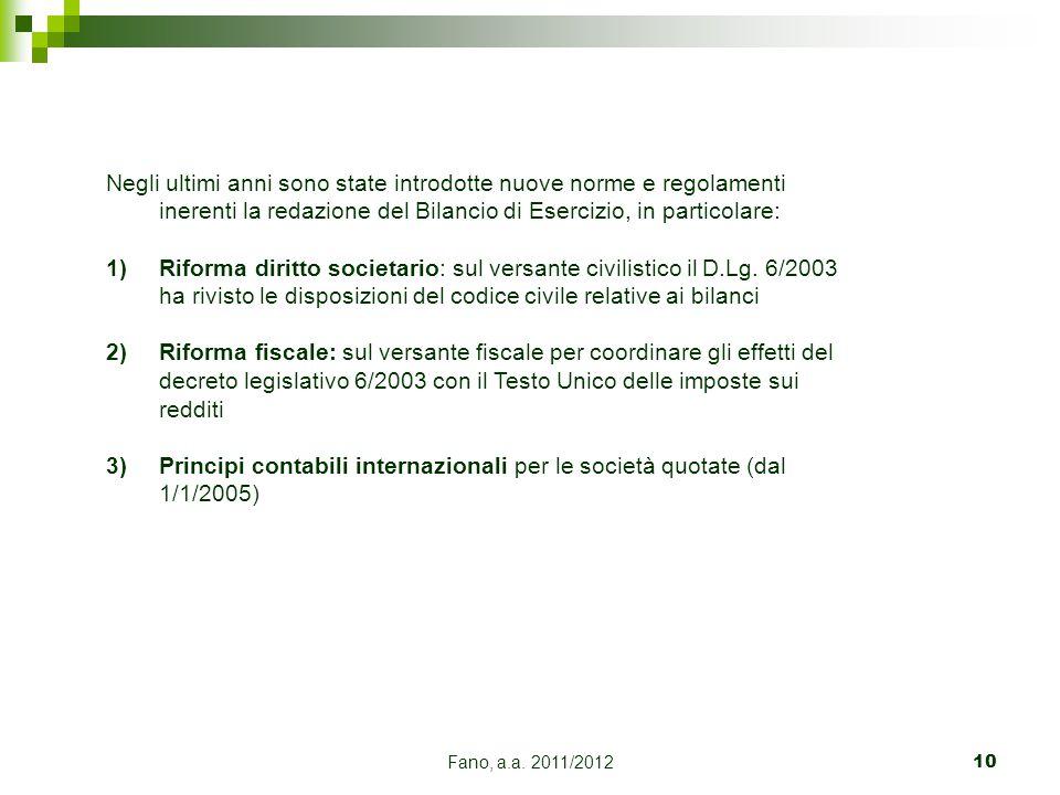 Fano, a.a. 2011/201210 Negli ultimi anni sono state introdotte nuove norme e regolamenti inerenti la redazione del Bilancio di Esercizio, in particola
