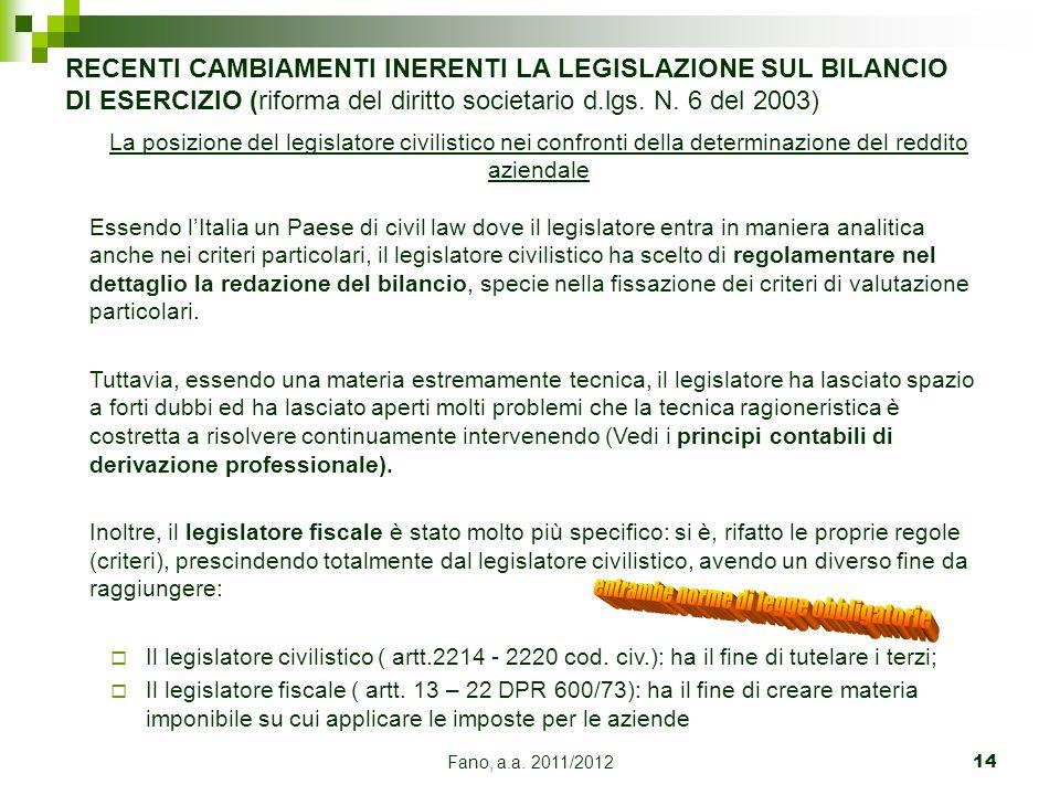 Fano, a.a. 2011/201214 La posizione del legislatore civilistico nei confronti della determinazione del reddito aziendale Essendo l'Italia un Paese di