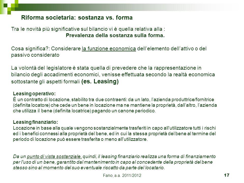 Fano, a.a. 2011/201217 Riforma societaria: sostanza vs. forma Tra le novità più significative sul bilancio vi è quella relativa alla : Prevalenza dell