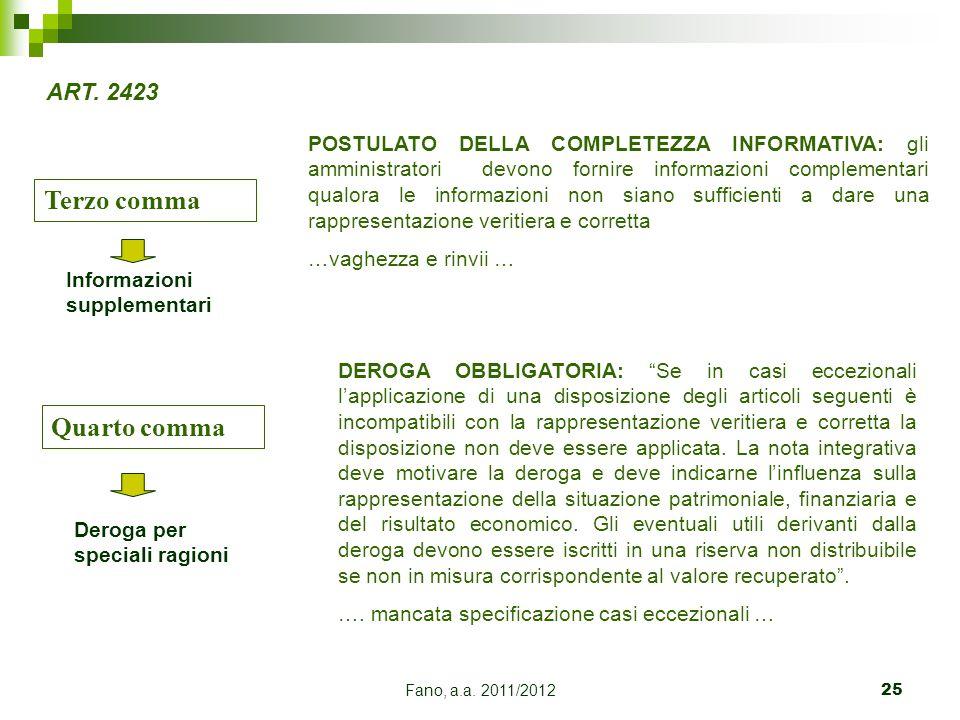 Fano, a.a. 2011/201225 Terzo comma POSTULATO DELLA COMPLETEZZA INFORMATIVA: gli amministratori devono fornire informazioni complementari qualora le in