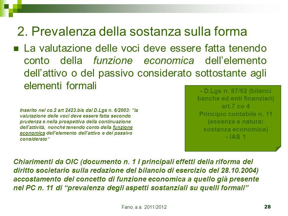 Fano, a.a. 2011/201228 2. Prevalenza della sostanza sulla forma La valutazione delle voci deve essere fatta tenendo conto della funzione economica del