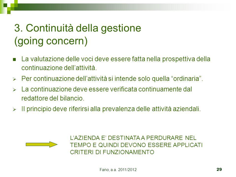 Fano, a.a. 2011/201229 3. Continuità della gestione (going concern) La valutazione delle voci deve essere fatta nella prospettiva della continuazione