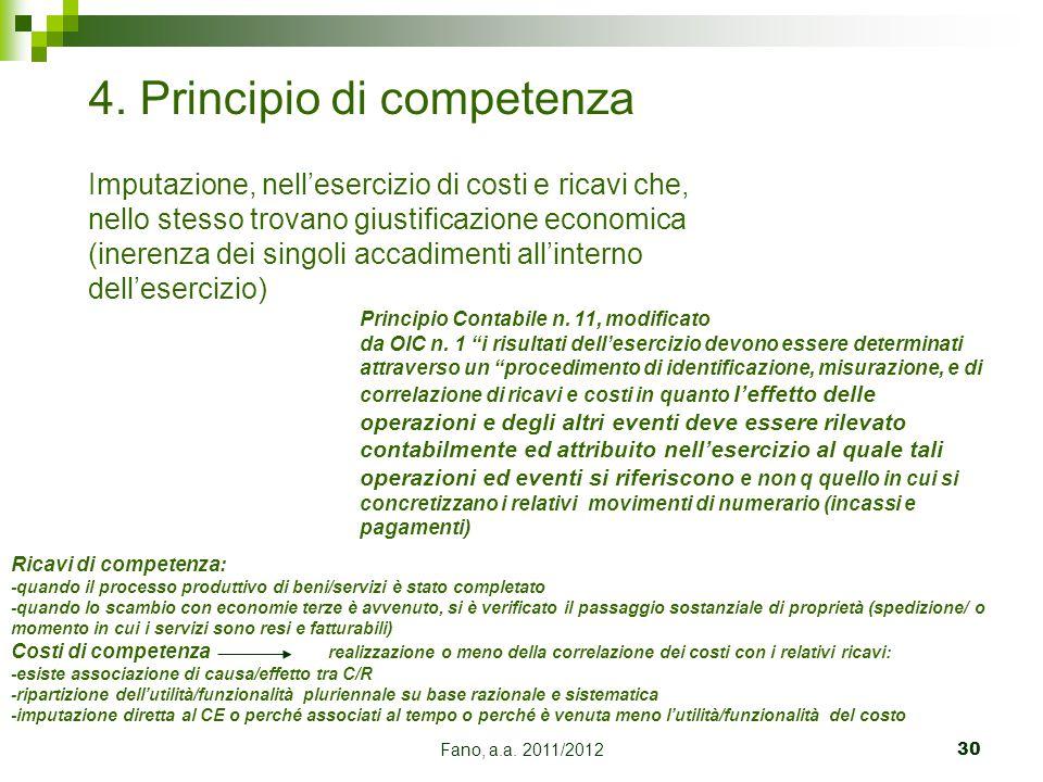 Fano, a.a. 2011/201230 4. Principio di competenza Imputazione, nell'esercizio di costi e ricavi che, nello stesso trovano giustificazione economica (i