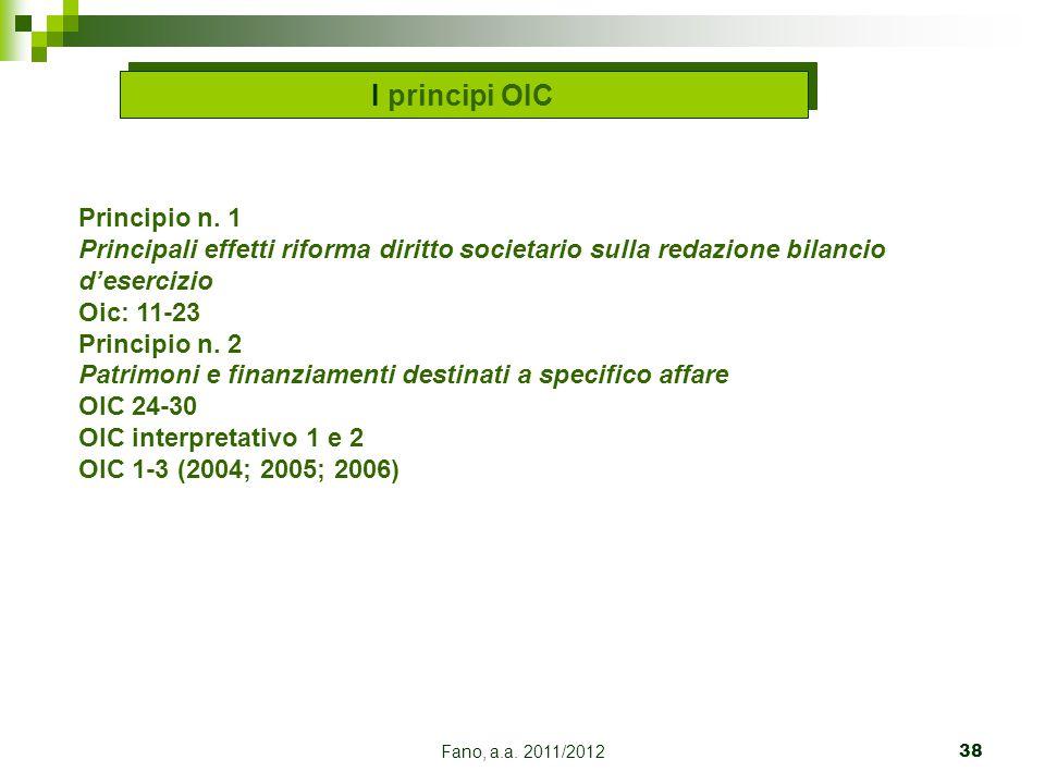 Fano, a.a. 2011/201238 I principi OIC Principio n. 1 Principali effetti riforma diritto societario sulla redazione bilancio d'esercizio Oic: 11-23 Pri