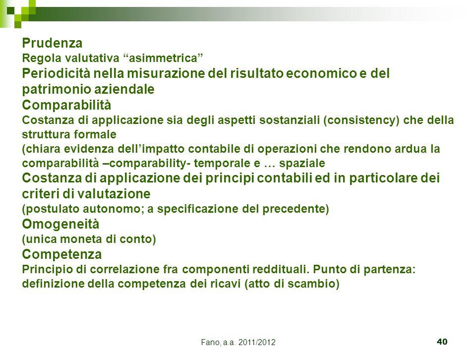 """Fano, a.a. 2011/201240 Prudenza Regola valutativa """"asimmetrica"""" Periodicità nella misurazione del risultato economico e del patrimonio aziendale Compa"""