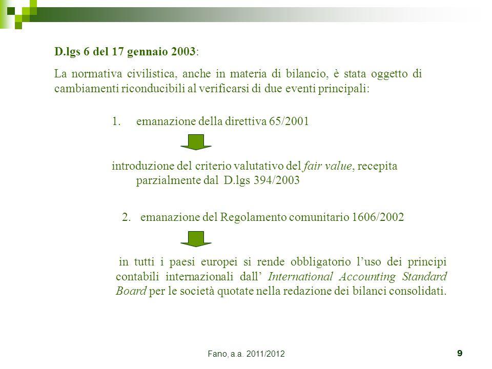 Fano, a.a. 2011/20129 D.lgs 6 del 17 gennaio 2003: La normativa civilistica, anche in materia di bilancio, è stata oggetto di cambiamenti riconducibil