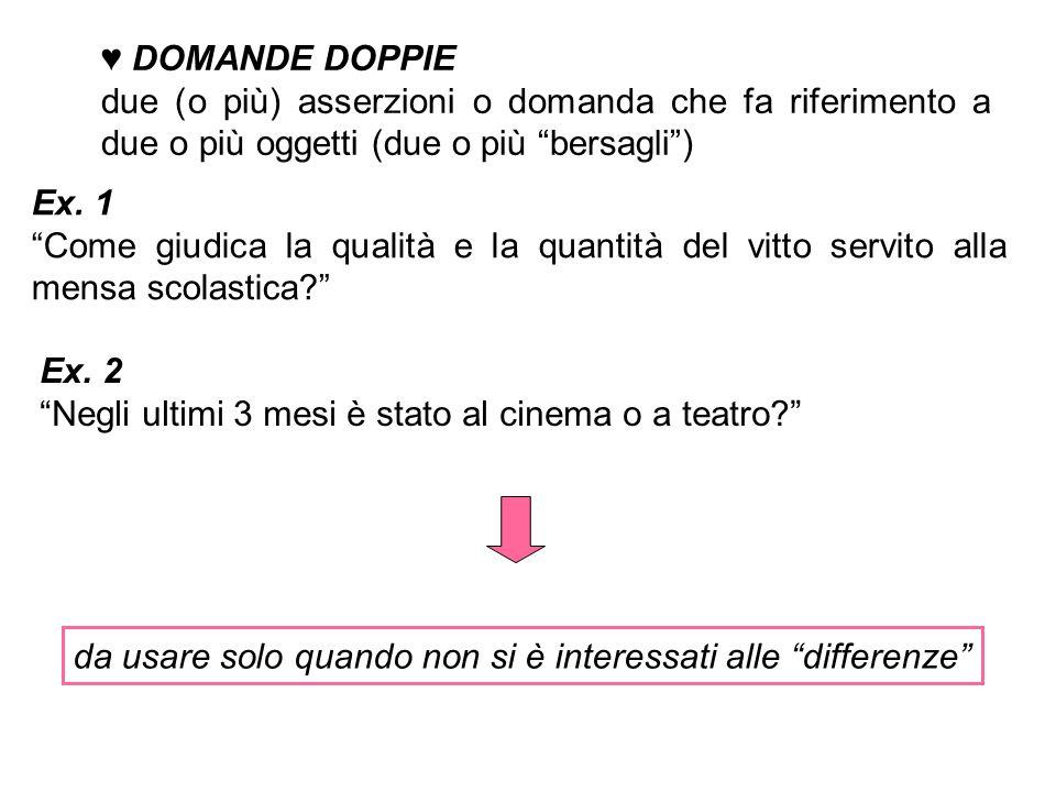 ♥ DOMANDE DOPPIE due (o più) asserzioni o domanda che fa riferimento a due o più oggetti (due o più bersagli ) Ex.