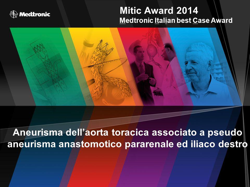 Aneurisma dell'aorta toracica associato a pseudo aneurisma anastomotico pararenale ed iliaco destro Mitic Award 2014 Medtronic Italian best Case Award