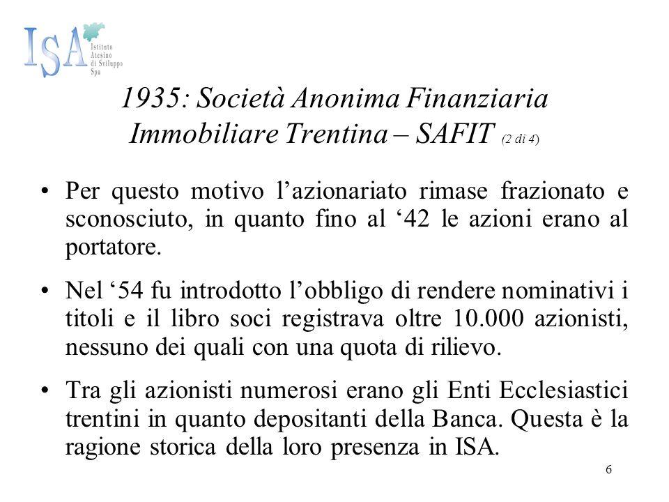 6 1935: Società Anonima Finanziaria Immobiliare Trentina – SAFIT (2 di 4) Per questo motivo l'azionariato rimase frazionato e sconosciuto, in quanto f