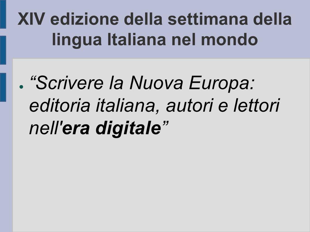 XIV edizione della settimana della lingua ltaliana nel mondo ● Scrivere la Nuova Europa: editoria italiana, autori e lettori nell era digitale