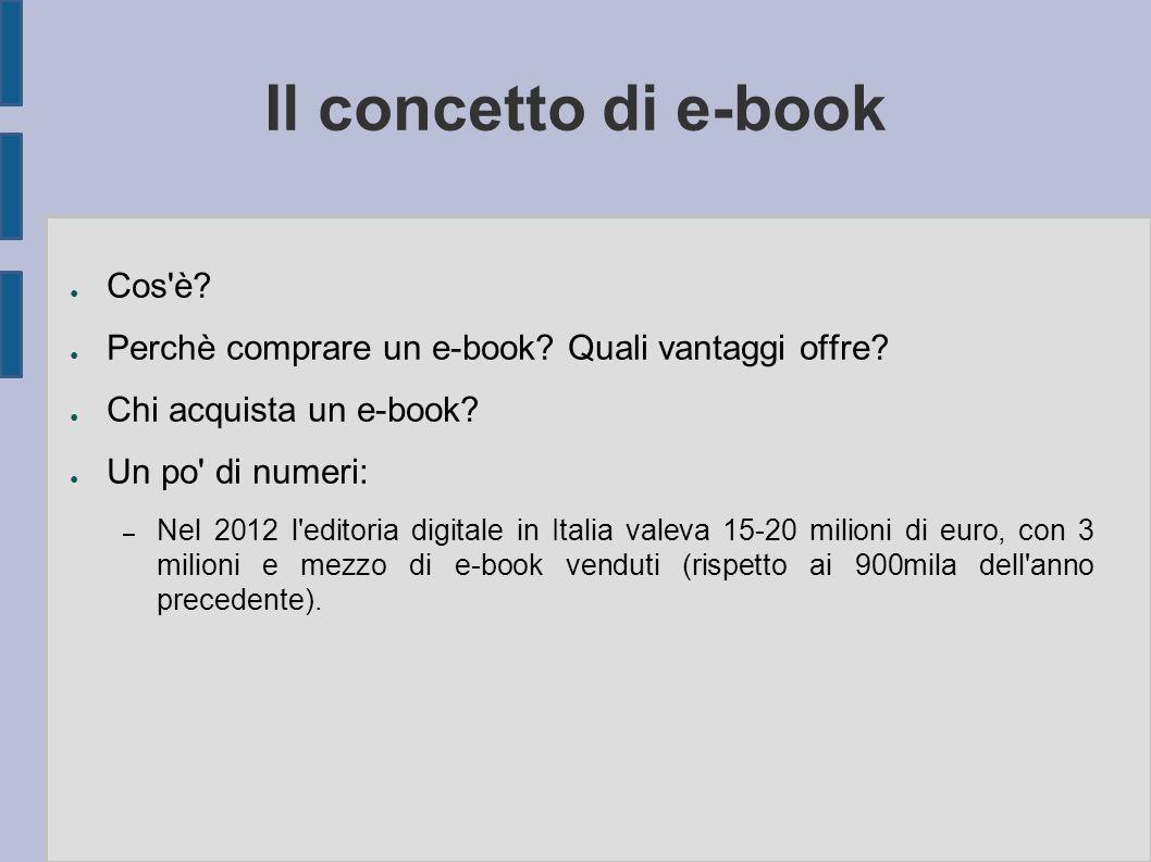 Il concetto di e-book ● Cos è. ● Perchè comprare un e-book.