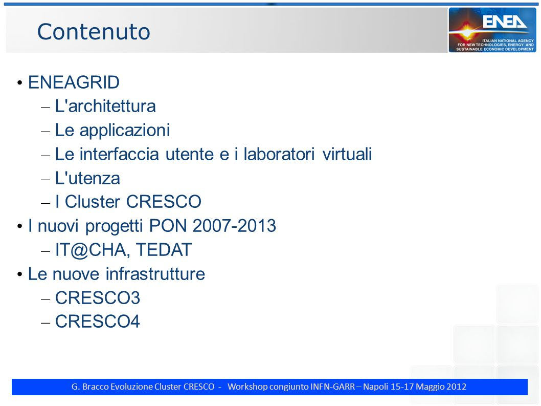 G. Bracco Evoluzione Cluster CRESCO - Workshop congiunto INFN-GARR – Napoli 15-17 Maggio 2012 Contenuto ENEAGRID – L'architettura – Le applicazioni –