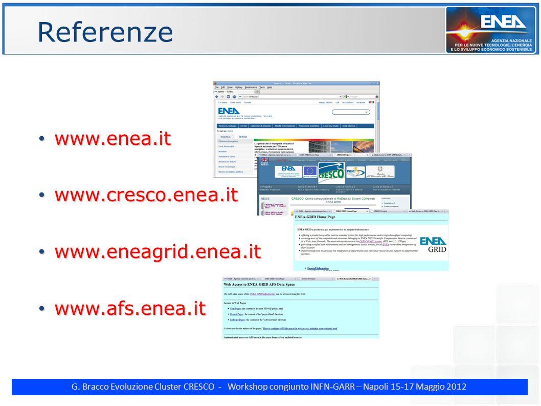 G. Bracco Evoluzione Cluster CRESCO - Workshop congiunto INFN-GARR – Napoli 15-17 Maggio 2012 Referenze www.enea.it www.enea.it www.cresco.enea.it www