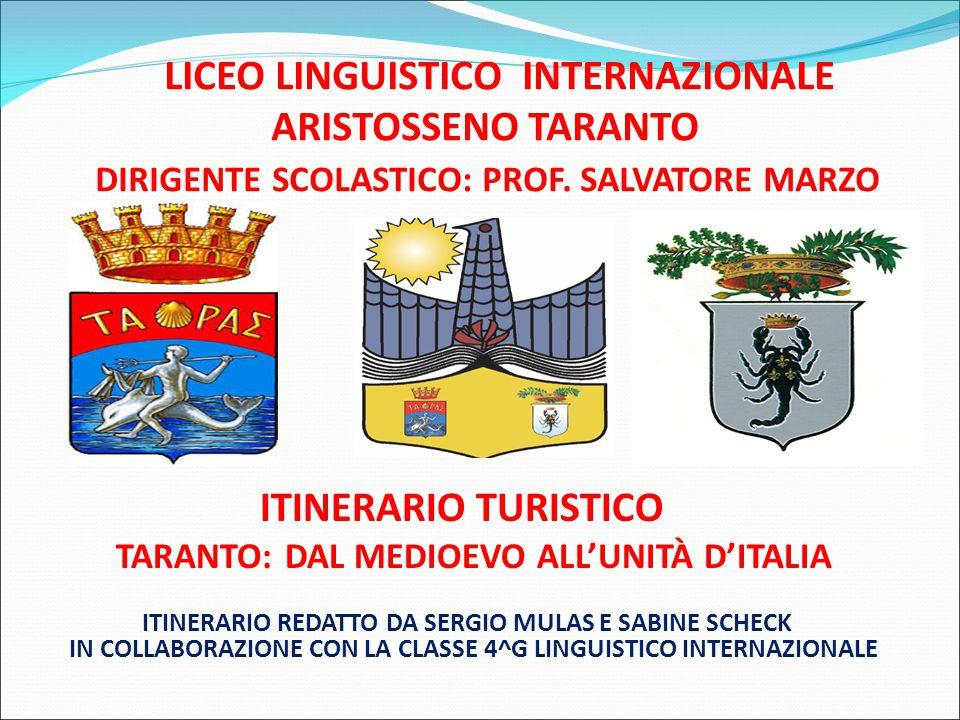 LICEO LINGUISTICO INTERNAZIONALE ARISTOSSENO TARANTO DIRIGENTE SCOLASTICO: PROF. SALVATORE MARZO ITINERARIO TURISTICO TARANTO: DAL MEDIOEVO ALL'UNITÀ