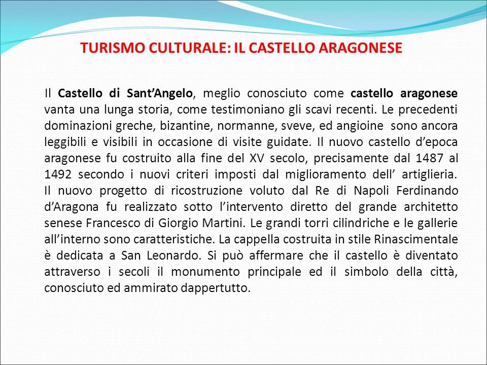 TURISMO CULTURALE: IL CASTELLO ARAGONESE Il Castello di Sant'Angelo, meglio conosciuto come castello aragonese vanta una lunga storia, come testimoniano gli scavi recenti.