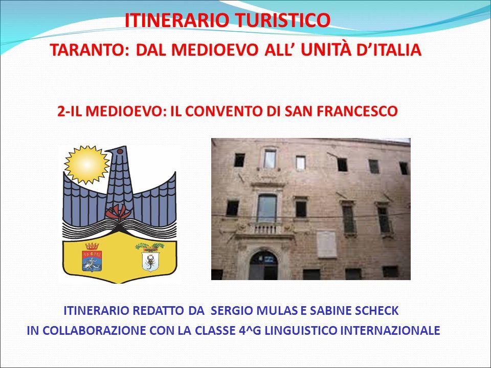 ITINERARIO TURISTICO TARANTO: DAL MEDIOEVO ALL' UNITÀ D'ITALIA 2-IL MEDIOEVO: IL CONVENTO DI SAN FRANCESCO ITINERARIO REDATTO DA SERGIO MULAS E SABINE SCHECK IN COLLABORAZIONE CON LA CLASSE 4^G LINGUISTICO INTERNAZIONALE