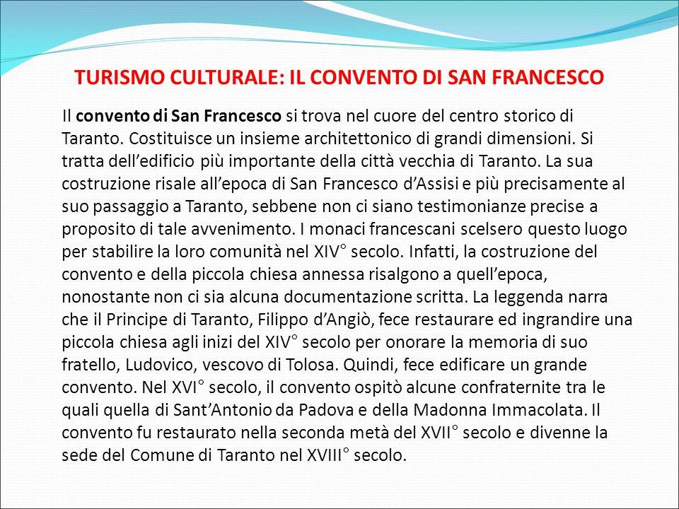 TURISMO CULTURALE: IL CONVENTO DI SAN FRANCESCO Il convento di San Francesco si trova nel cuore del centro storico di Taranto. Costituisce un insieme