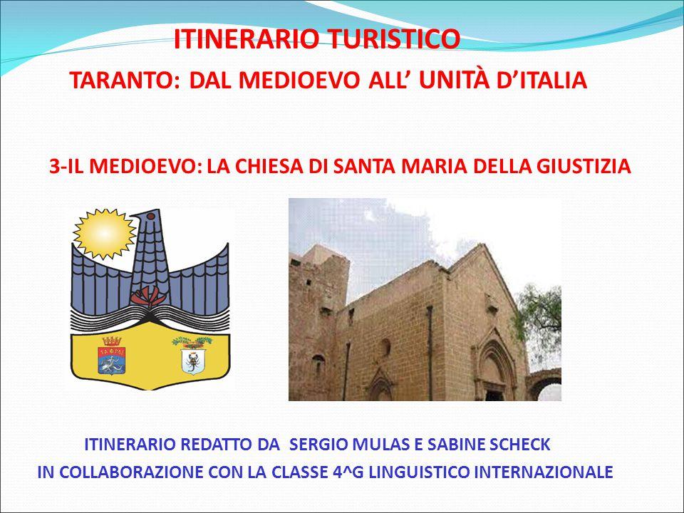 ITINERARIO TURISTICO TARANTO: DAL MEDIOEVO ALL' UNITÀ D'ITALIA 3-IL MEDIOEVO: LA CHIESA DI SANTA MARIA DELLA GIUSTIZIA ITINERARIO REDATTO DA SERGIO MULAS E SABINE SCHECK IN COLLABORAZIONE CON LA CLASSE 4^G LINGUISTICO INTERNAZIONALE