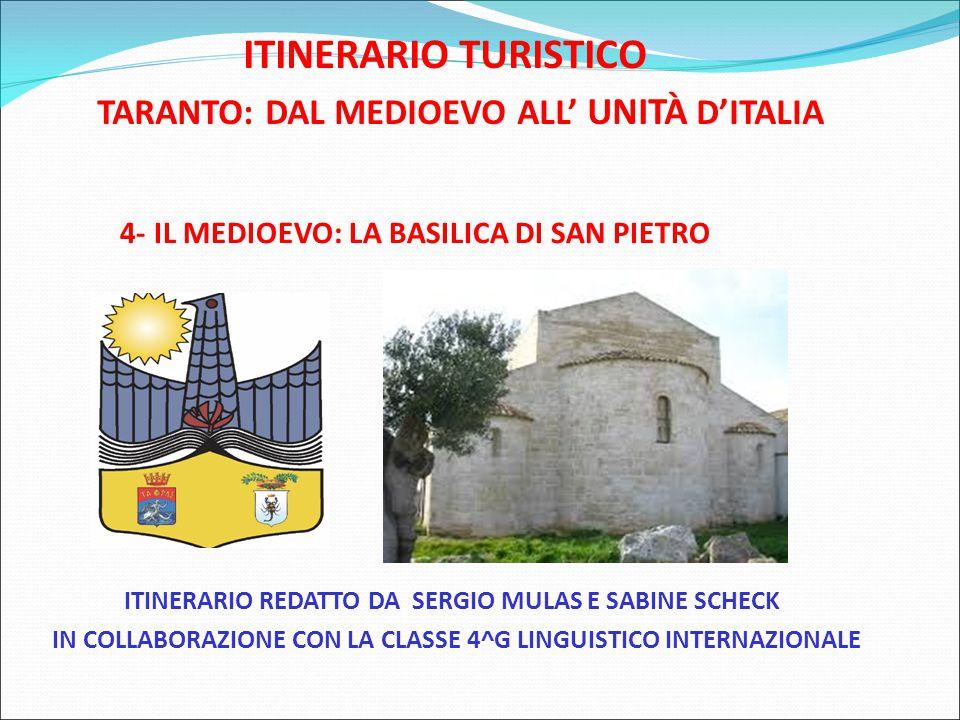ITINERARIO TURISTICO TARANTO: DAL MEDIOEVO ALL' UNITÀ D'ITALIA 4- IL MEDIOEVO: LA BASILICA DI SAN PIETRO ITINERARIO REDATTO DA SERGIO MULAS E SABINE S