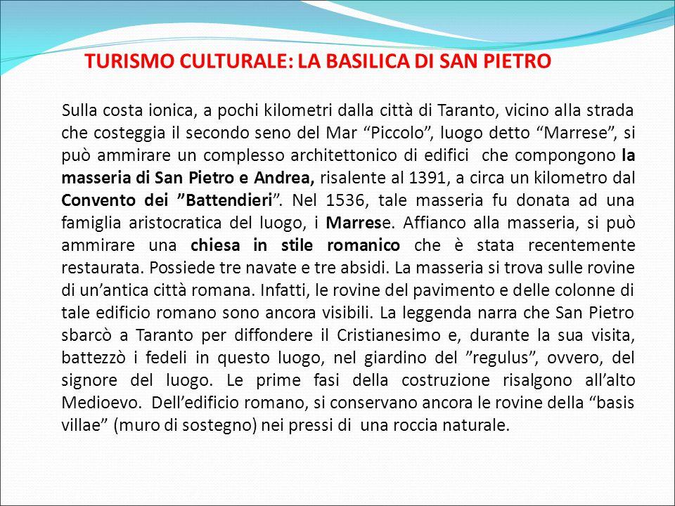 TURISMO CULTURALE: LA BASILICA DI SAN PIETRO Sulla costa ionica, a pochi kilometri dalla città di Taranto, vicino alla strada che costeggia il secondo