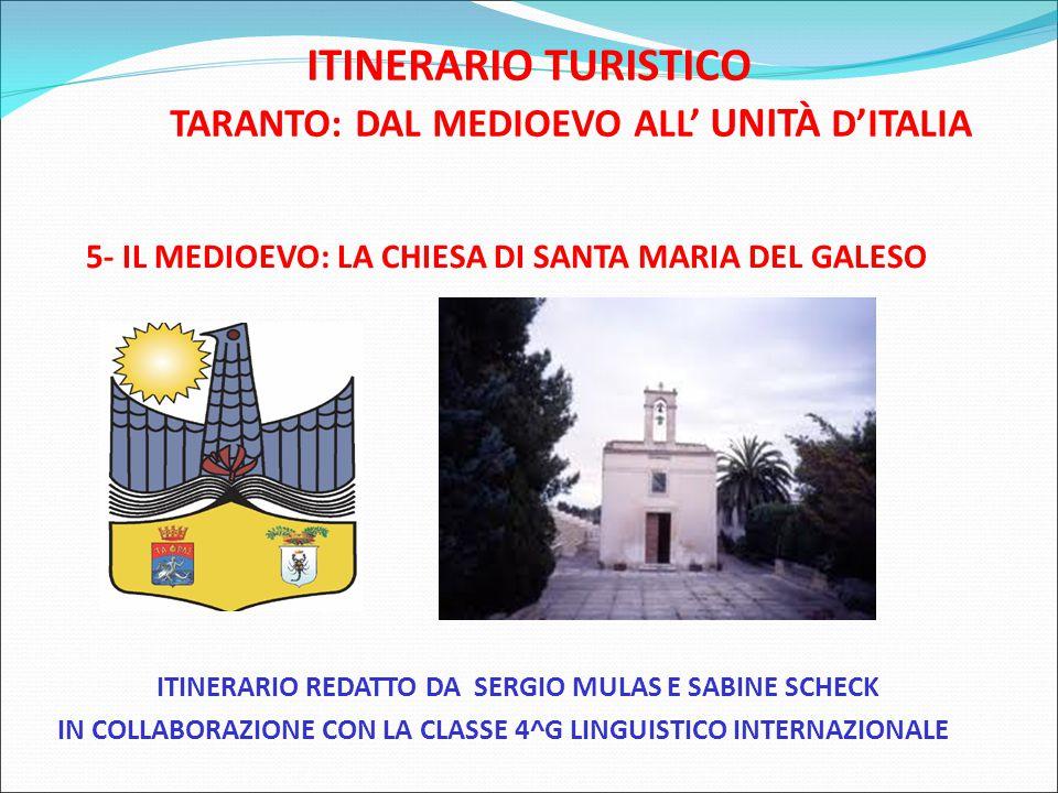 ITINERARIO TURISTICO TARANTO: DAL MEDIOEVO ALL' UNITÀ D'ITALIA 5- IL MEDIOEVO: LA CHIESA DI SANTA MARIA DEL GALESO ITINERARIO REDATTO DA SERGIO MULAS E SABINE SCHECK IN COLLABORAZIONE CON LA CLASSE 4^G LINGUISTICO INTERNAZIONALE