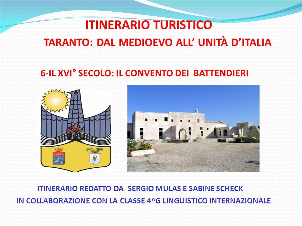 ITINERARIO TURISTICO TARANTO: DAL MEDIOEVO ALL' UNITÀ D'ITALIA 6-IL XVI° SECOLO: IL CONVENTO DEI BATTENDIERI ITINERARIO REDATTO DA SERGIO MULAS E SABINE SCHECK IN COLLABORAZIONE CON LA CLASSE 4^G LINGUISTICO INTERNAZIONALE