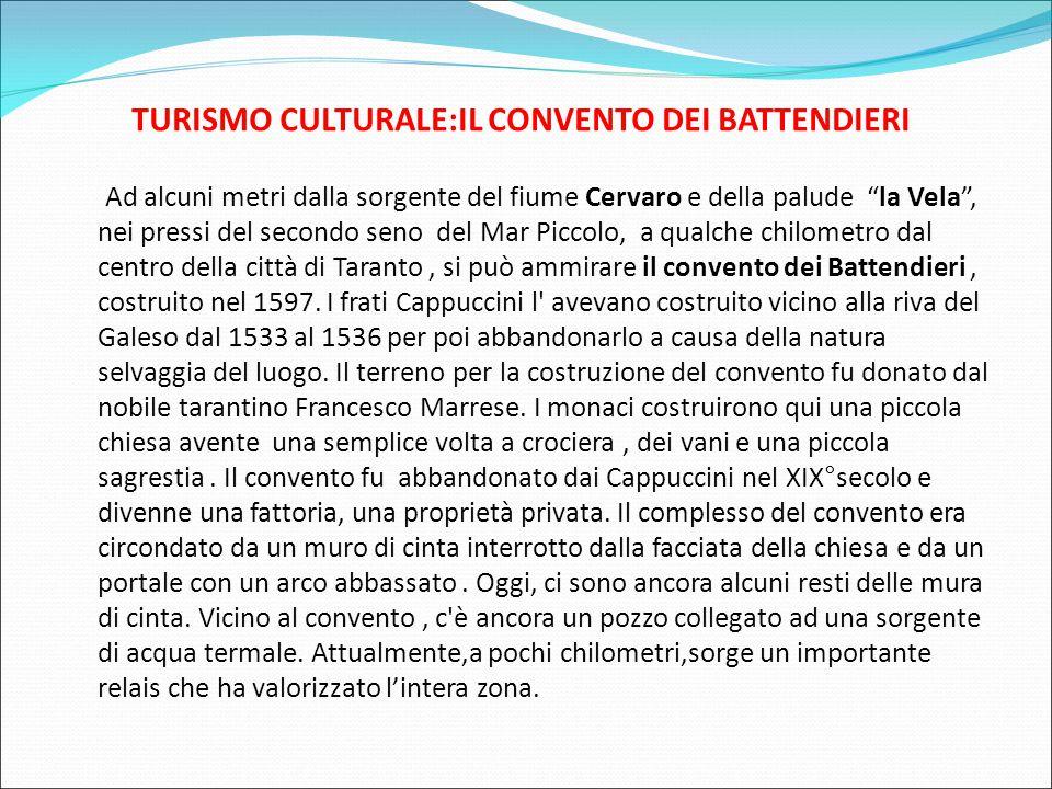 TURISMO CULTURALE:IL CONVENTO DEI BATTENDIERI Ad alcuni metri dalla sorgente del fiume Cervaro e della palude la Vela , nei pressi del secondo seno del Mar Piccolo, a qualche chilometro dal centro della città di Taranto, si può ammirare il convento dei Battendieri, costruito nel 1597.