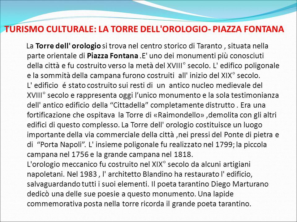 TURISMO CULTURALE: LA TORRE DELL'OROLOGIO- PIAZZA FONTANA La Torre dell' orologio si trova nel centro storico di Taranto, situata nella parte oriental