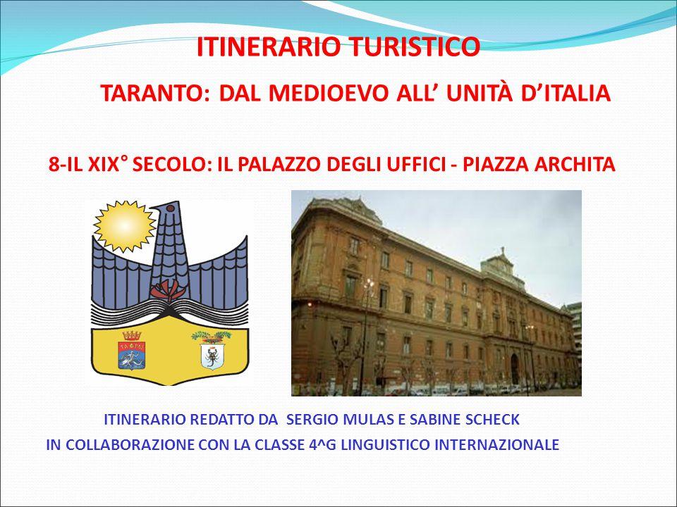 ITINERARIO TURISTICO TARANTO: DAL MEDIOEVO ALL' UNITÀ D'ITALIA 8-IL XIX° SECOLO: IL PALAZZO DEGLI UFFICI - PIAZZA ARCHITA ITINERARIO REDATTO DA SERGIO MULAS E SABINE SCHECK IN COLLABORAZIONE CON LA CLASSE 4^G LINGUISTICO INTERNAZIONALE