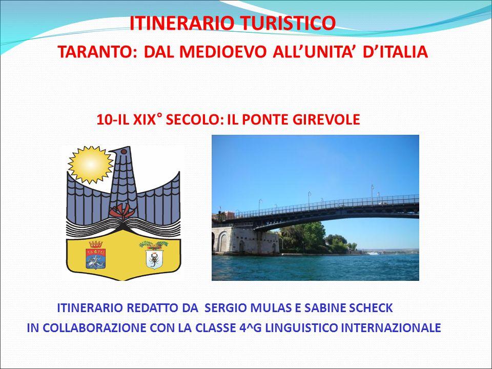 ITINERARIO TURISTICO TARANTO: DAL MEDIOEVO ALL'UNITA' D'ITALIA 10-IL XIX° SECOLO: IL PONTE GIREVOLE ITINERARIO REDATTO DA SERGIO MULAS E SABINE SCHECK IN COLLABORAZIONE CON LA CLASSE 4^G LINGUISTICO INTERNAZIONALE