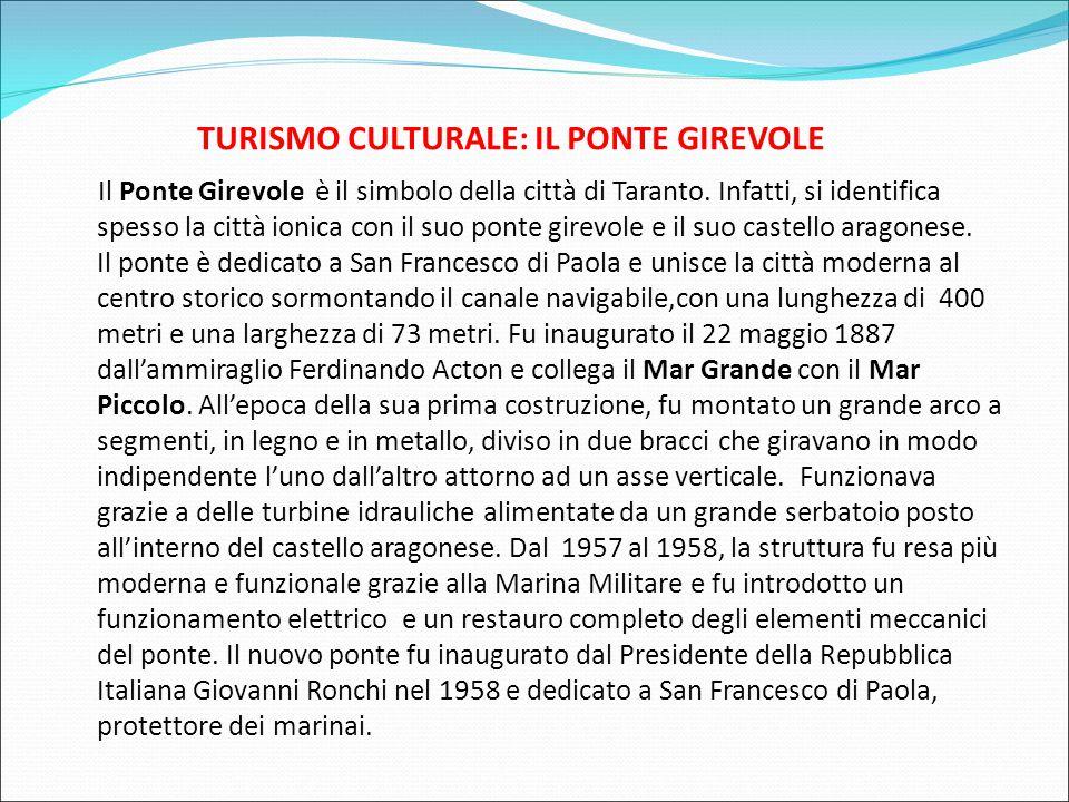TURISMO CULTURALE: IL PONTE GIREVOLE Il Ponte Girevole è il simbolo della città di Taranto. Infatti, si identifica spesso la città ionica con il suo p
