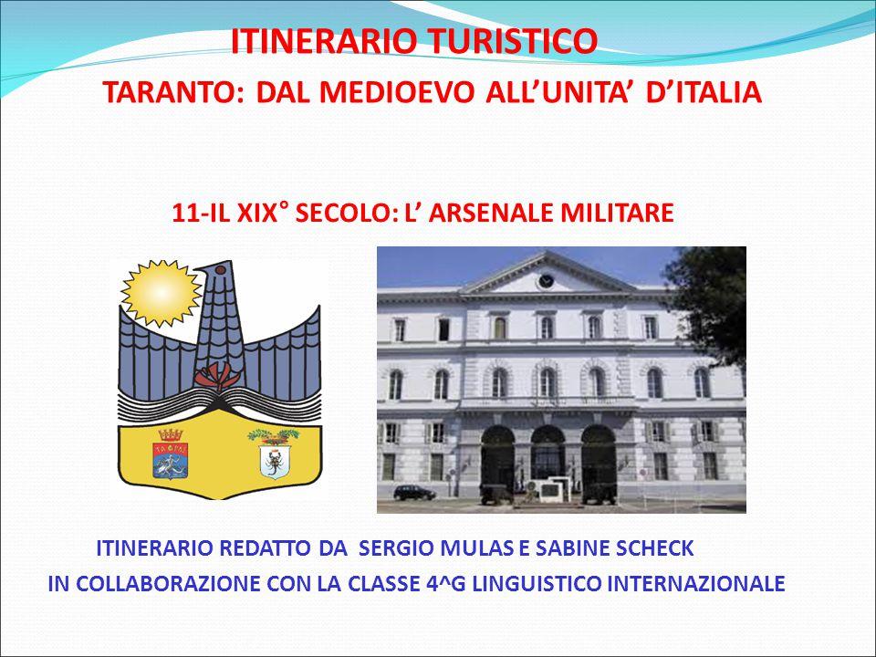 ITINERARIO TURISTICO TARANTO: DAL MEDIOEVO ALL'UNITA' D'ITALIA 11-IL XIX° SECOLO: L' ARSENALE MILITARE ITINERARIO REDATTO DA SERGIO MULAS E SABINE SCHECK IN COLLABORAZIONE CON LA CLASSE 4^G LINGUISTICO INTERNAZIONALE