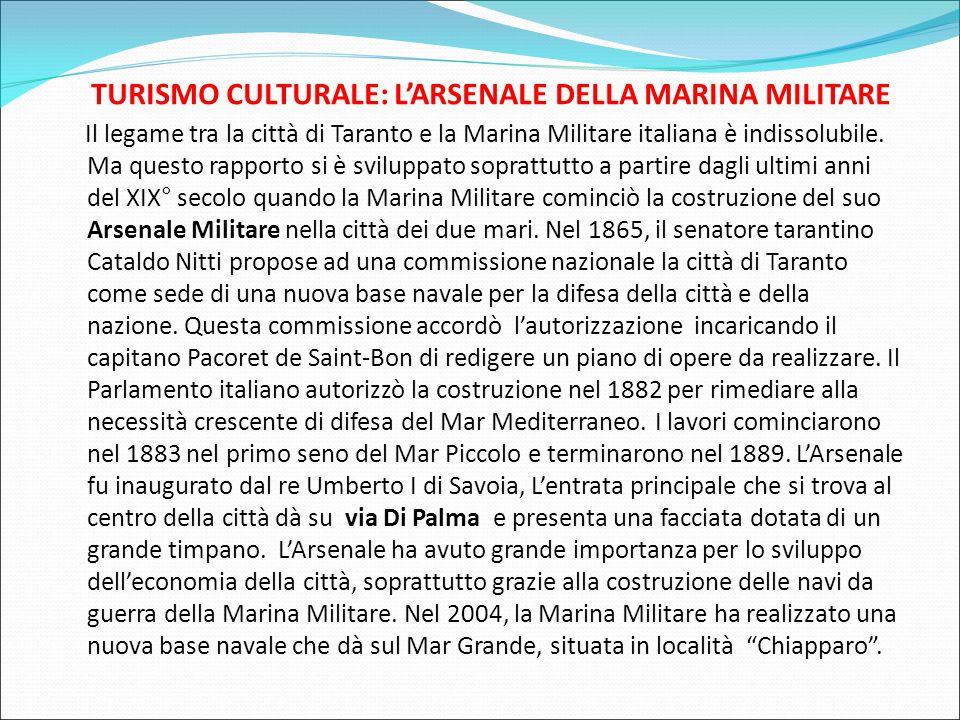 TURISMO CULTURALE: L'ARSENALE DELLA MARINA MILITARE Il legame tra la città di Taranto e la Marina Militare italiana è indissolubile.