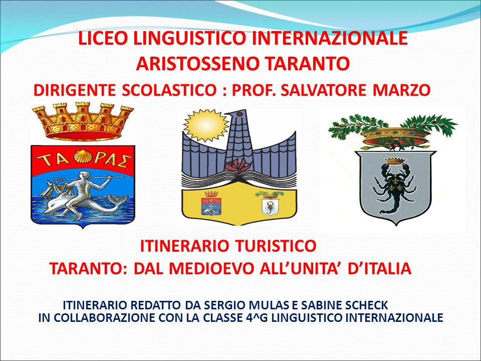 LICEO LINGUISTICO INTERNAZIONALE ARISTOSSENO TARANTO DIRIGENTE SCOLASTICO : PROF. SALVATORE MARZO ITINERARIO TURISTICO TARANTO: DAL MEDIOEVO ALL'UNITA