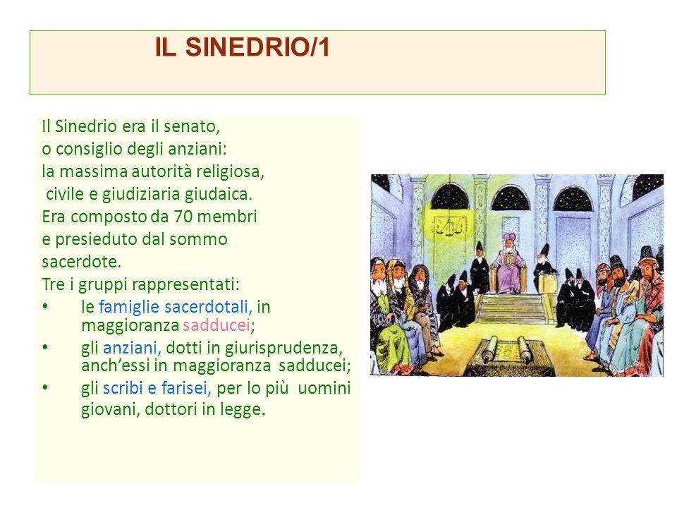 Il Sinedrio era il senato, o consiglio degli anziani: la massima autorità religiosa, civile e giudiziaria giudaica. Era composto da 70 membri e presie