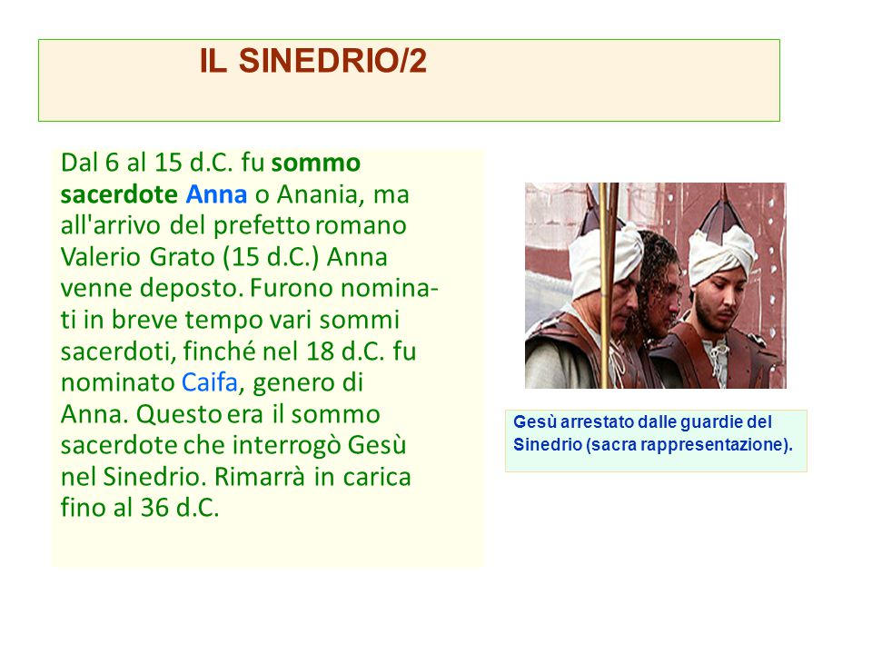 Dal 6 al 15 d.C. fu sommo sacerdote Anna o Anania, ma all'arrivo del prefetto romano Valerio Grato (15 d.C.) Anna venne deposto. Furono nomina- ti in