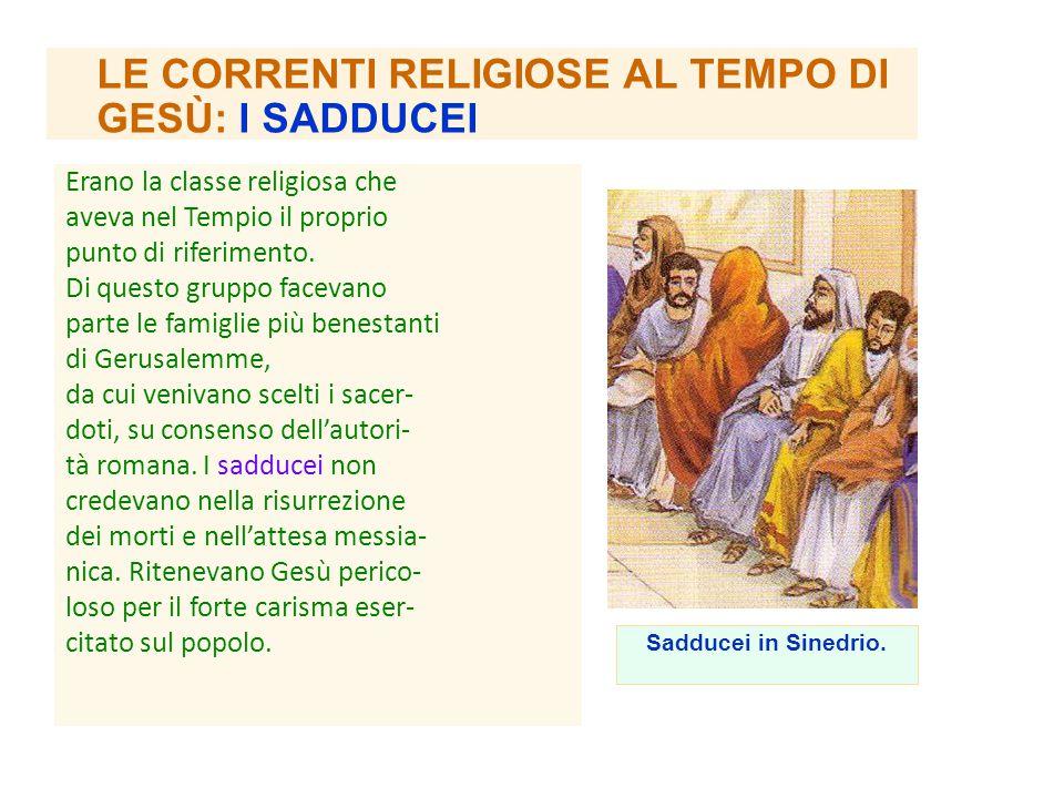 Erano la classe religiosa che aveva nel Tempio il proprio punto di riferimento. Di questo gruppo facevano parte le famiglie più benestanti di Gerusale