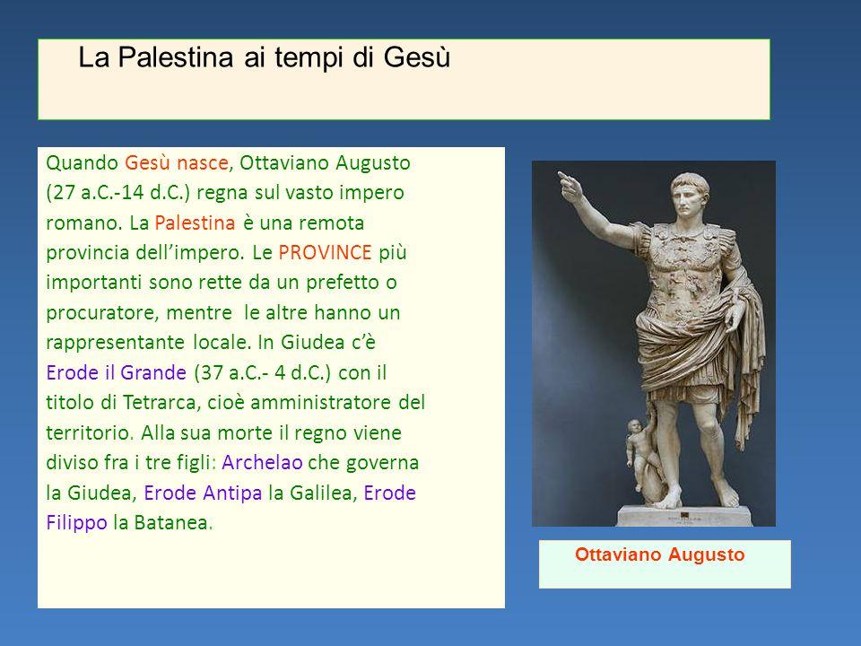Quando Gesù nasce, Ottaviano Augusto (27 a.C.-14 d.C.) regna sul vasto impero romano. La Palestina è una remota provincia dell'impero. Le PROVINCE più
