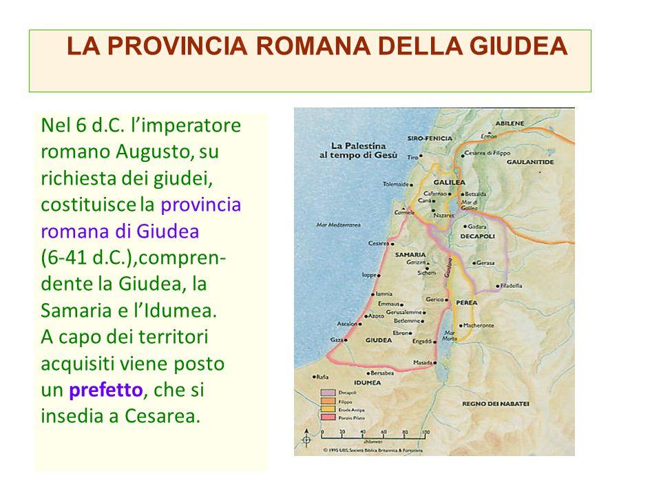 Nel 6 d.C. l'imperatore romano Augusto, su richiesta dei giudei, costituisce la provincia romana di Giudea (6-41 d.C.),compren- dente la Giudea, la Sa