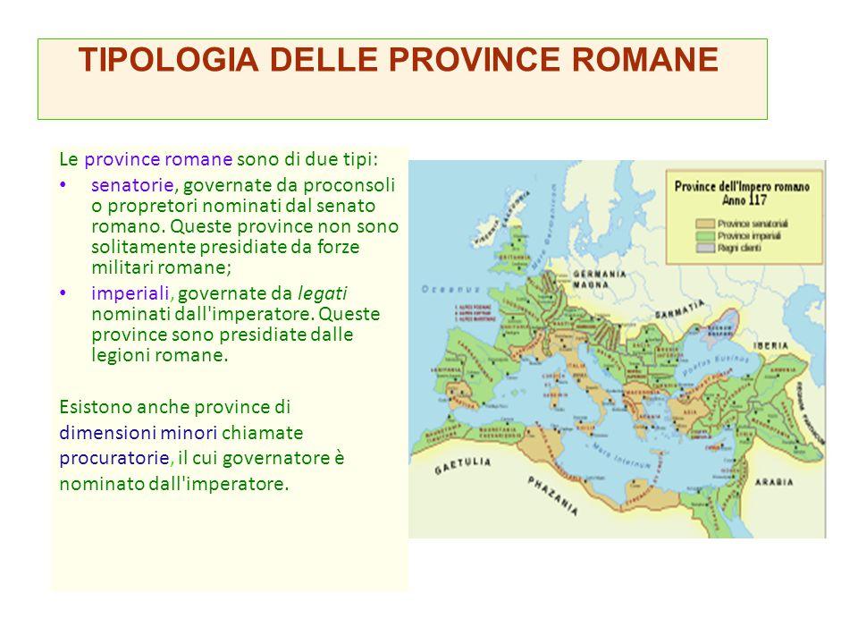 Le province romane sono di due tipi: senatorie, governate da proconsoli o propretori nominati dal senato romano. Queste province non sono solitamente