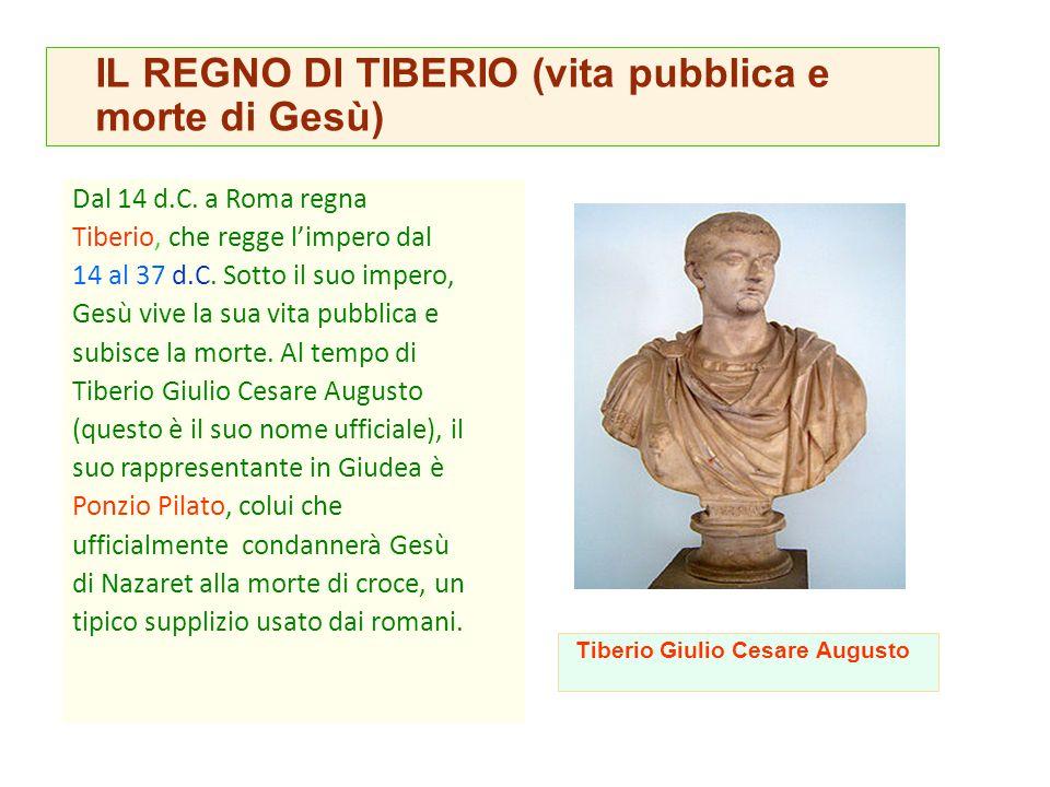 Dal 14 d.C. a Roma regna Tiberio, che regge l'impero dal 14 al 37 d.C. Sotto il suo impero, Gesù vive la sua vita pubblica e subisce la morte. Al temp