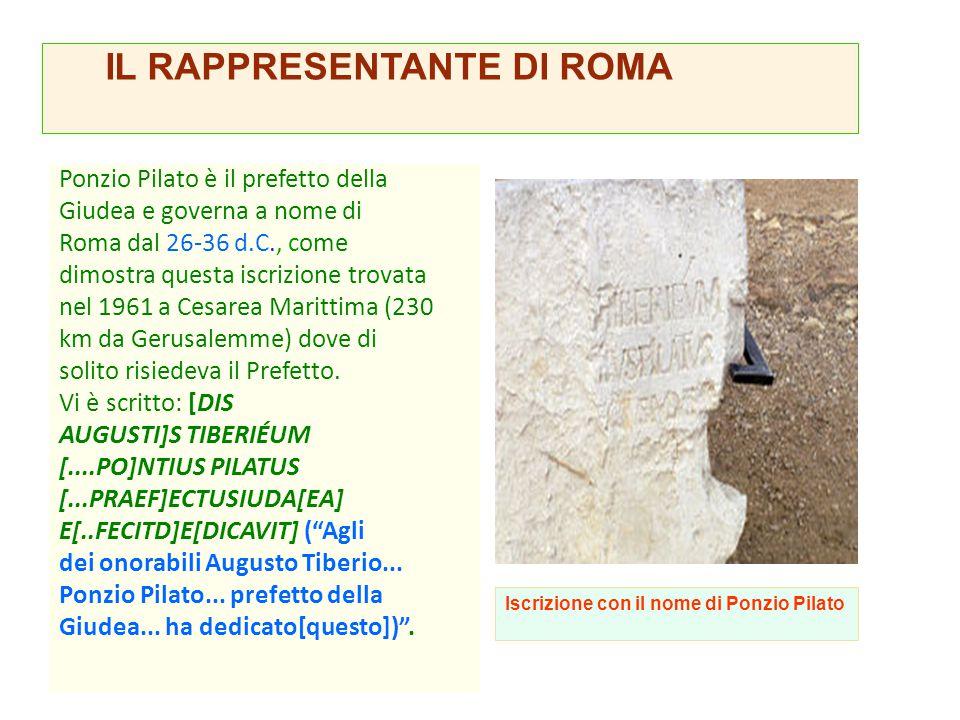 Ponzio Pilato è il prefetto della Giudea e governa a nome di Roma dal 26-36 d.C., come dimostra questa iscrizione trovata nel 1961 a Cesarea Marittima