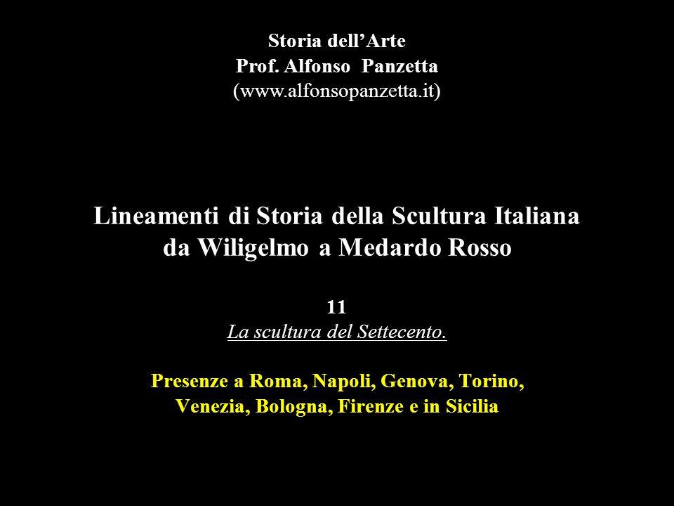 Lineamenti di Storia della Scultura Italiana da Wiligelmo a Medardo Rosso 11 La scultura del Settecento. Presenze a Roma, Napoli, Genova, Torino, Vene