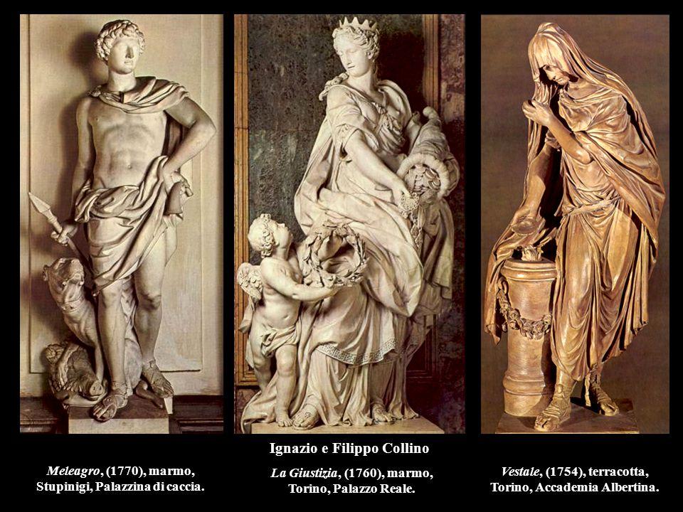 Ignazio e Filippo Collino Meleagro, (1770), marmo, Stupinigi, Palazzina di caccia. La Giustizia, (1760), marmo, Torino, Palazzo Reale. Vestale, (1754)