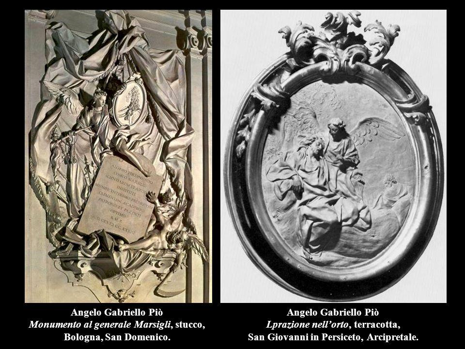 Angelo Gabriello Piò Monumento al generale Marsigli, stucco, Bologna, San Domenico. Angelo Gabriello Piò Lprazione nell'orto, terracotta, San Giovanni