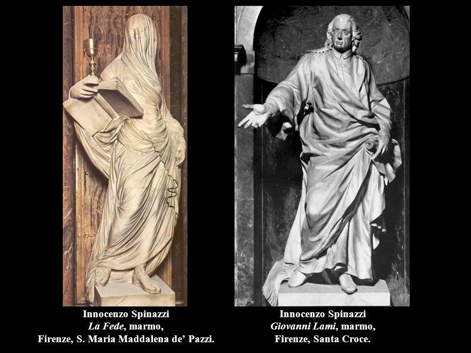 Innocenzo Spinazzi La Fede, marmo, Firenze, S. Maria Maddalena de' Pazzi. Innocenzo Spinazzi Giovanni Lami, marmo, Firenze, Santa Croce.