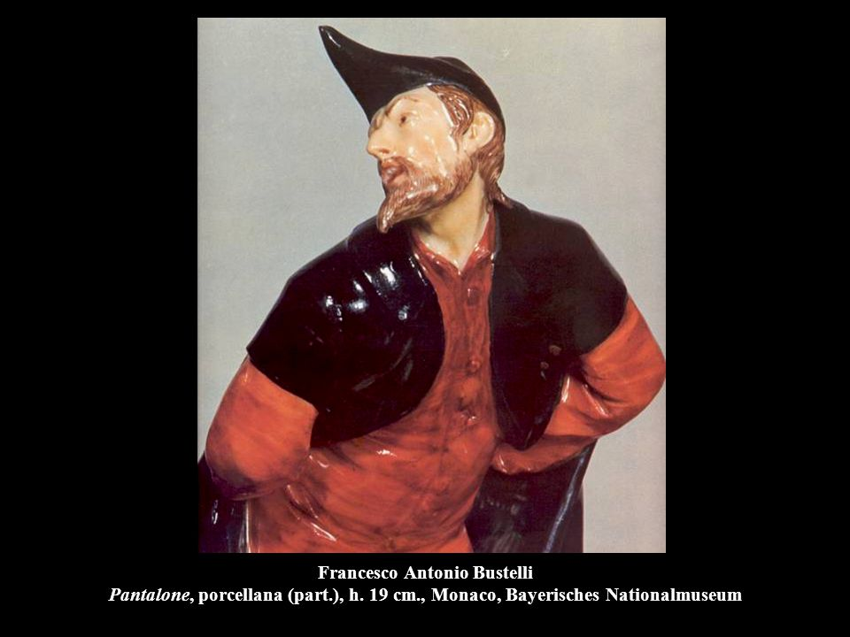 Francesco Antonio Bustelli Pantalone, porcellana (part.), h. 19 cm., Monaco, Bayerisches Nationalmuseum
