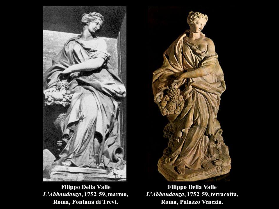Filippo Della Valle L'Abbondanza, 1752-59, marmo, Roma, Fontana di Trevi. Filippo Della Valle L'Abbondanza, 1752-59, terracotta, Roma, Palazzo Venezia