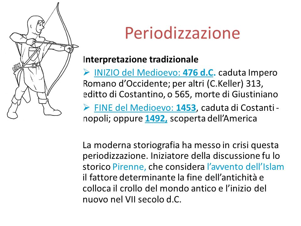 Periodizzazione Interpretazione tradizionale  INIZIO del Medioevo: 476 d.C. caduta Impero Romano d'Occidente; per altri (C.Keller) 313, editto di Cos